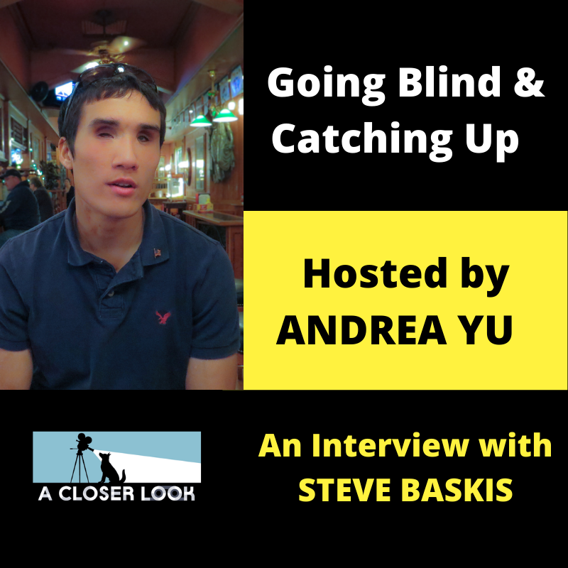 Going Blind & Catching Up with Andrea Yu: An Interview with Steve Baskis